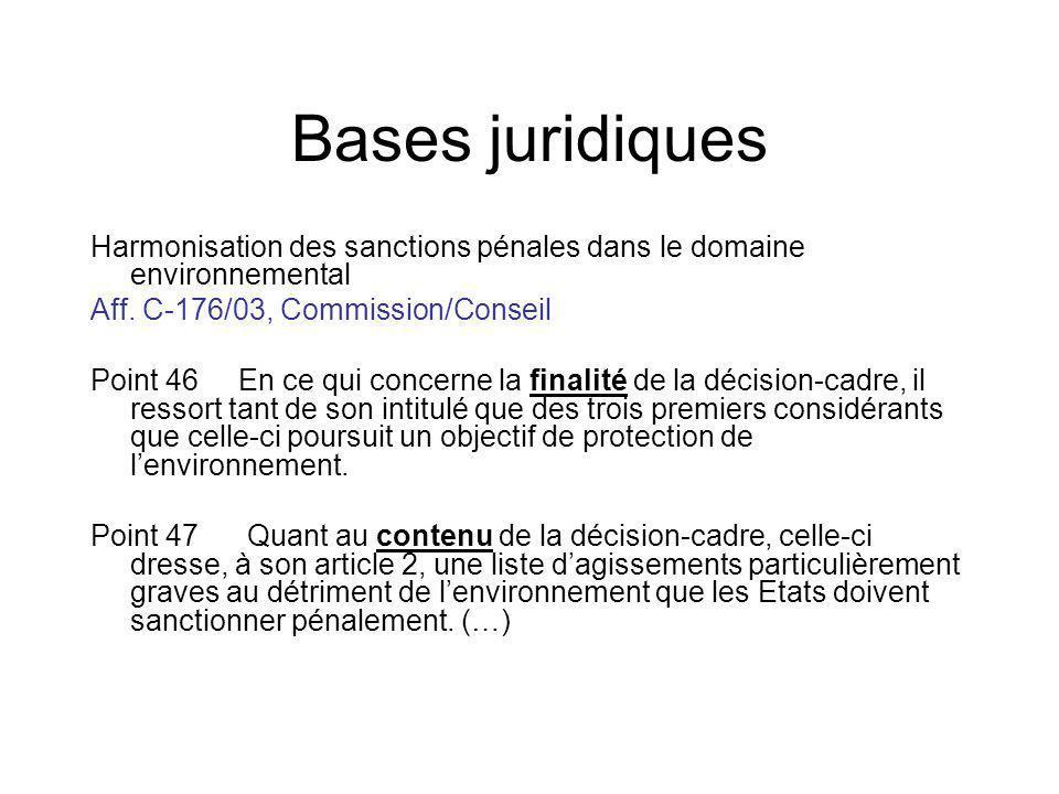 Bases juridiques Harmonisation des sanctions pénales dans le domaine environnemental Aff. C-176/03, Commission/Conseil Point 46 En ce qui concerne la