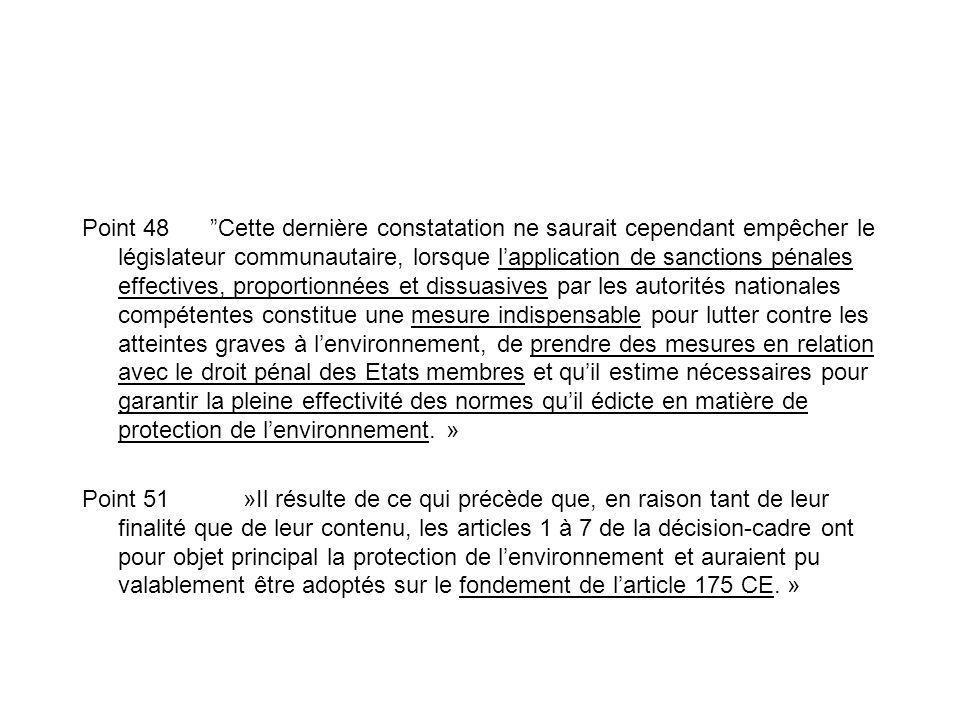 Point 48 Cette dernière constatation ne saurait cependant empêcher le législateur communautaire, lorsque lapplication de sanctions pénales effectives,