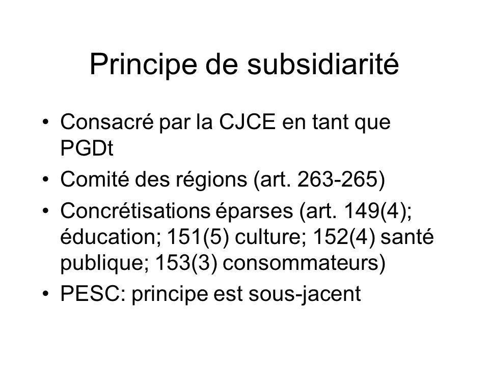 Principe de subsidiarité Consacré par la CJCE en tant que PGDt Comité des régions (art. 263-265) Concrétisations éparses (art. 149(4); éducation; 151(