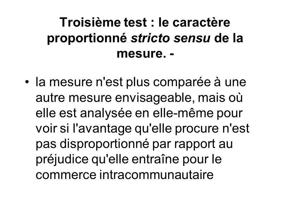 Troisième test : le caractère proportionné stricto sensu de la mesure. - la mesure n'est plus comparée à une autre mesure envisageable, mais où elle e
