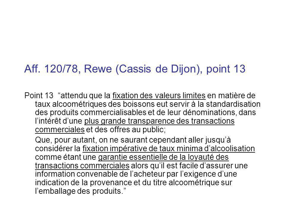 Aff. 120/78, Rewe (Cassis de Dijon), point 13 Point 13 attendu que la fixation des valeurs limites en matière de taux alcoométriques des boissons eut