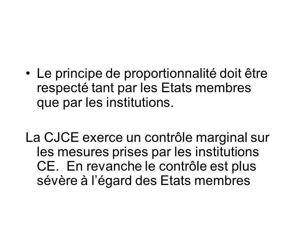 Le principe de proportionnalité doit être respecté tant par les Etats membres que par les institutions. La CJCE exerce un contrôle marginal sur les me