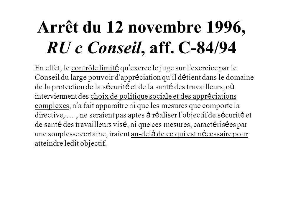 Arrêt du 12 novembre 1996, RU c Conseil, aff. C-84/94 En effet, le contrôle limit é qu exerce le juge sur l exercice par le Conseil du large pouvoir d
