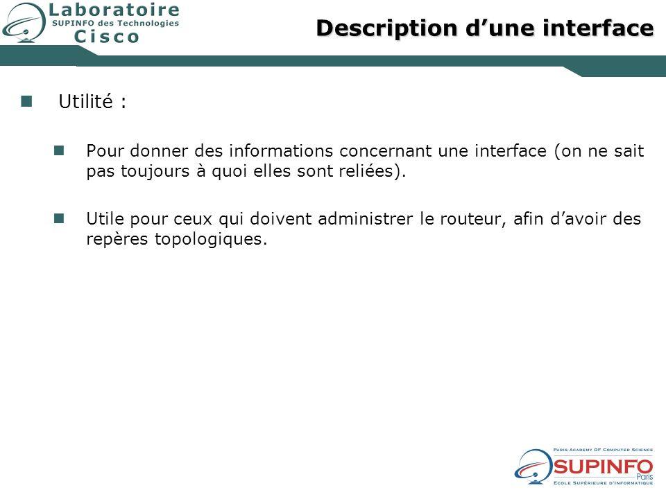Description dune interface Utilité : Pour donner des informations concernant une interface (on ne sait pas toujours à quoi elles sont reliées). Utile