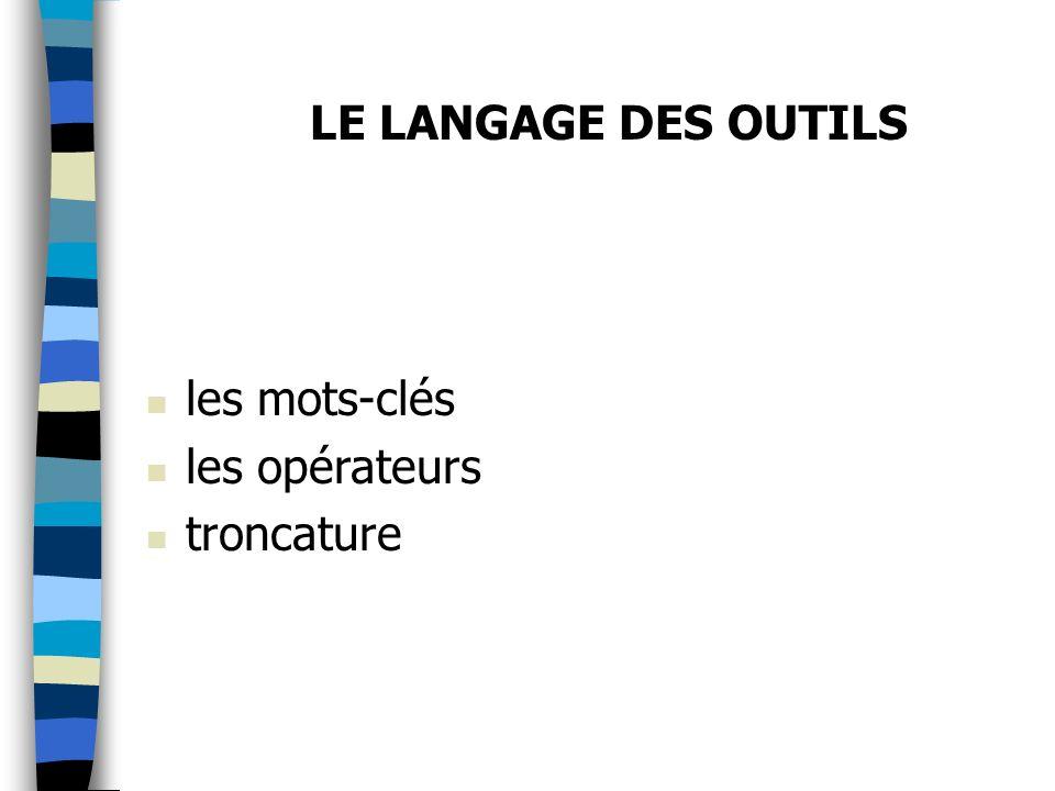 les mots-clés les opérateurs troncature LE LANGAGE DES OUTILS