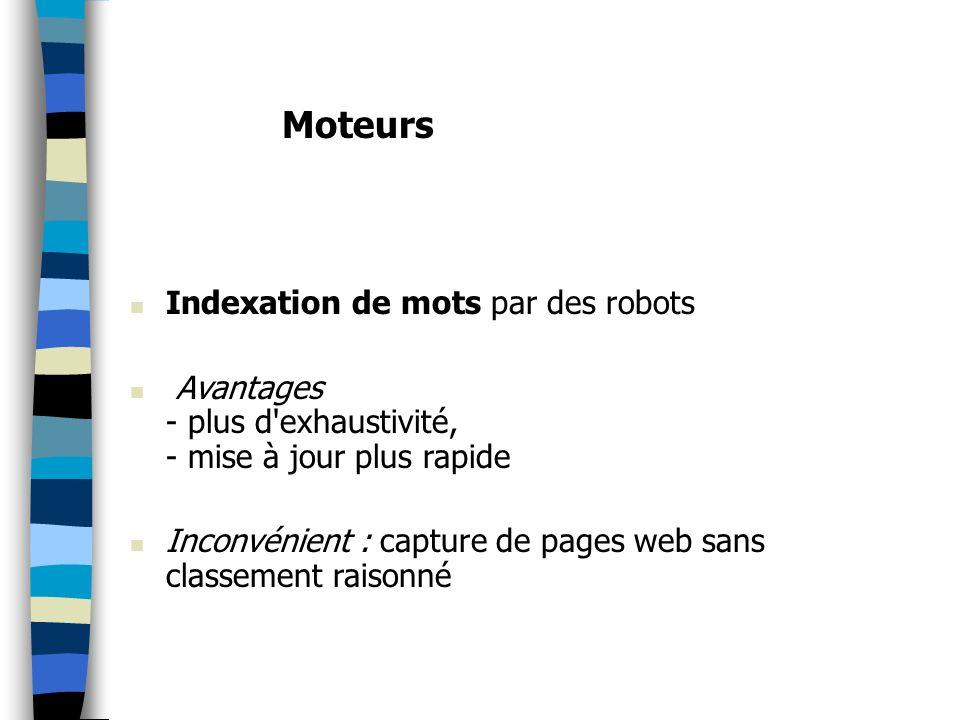 Indexation de mots par des robots Avantages - plus d'exhaustivité, - mise à jour plus rapide Inconvénient : capture de pages web sans classement raiso