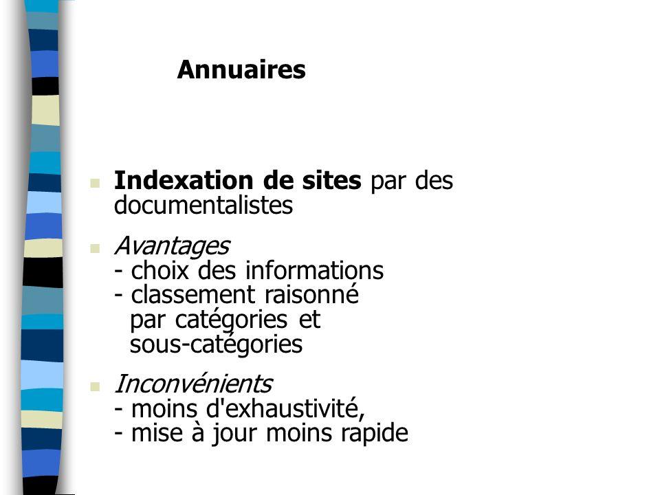 Indexation de sites par des documentalistes Avantages - choix des informations - classement raisonné par catégories et sous-catégories Inconvénients -
