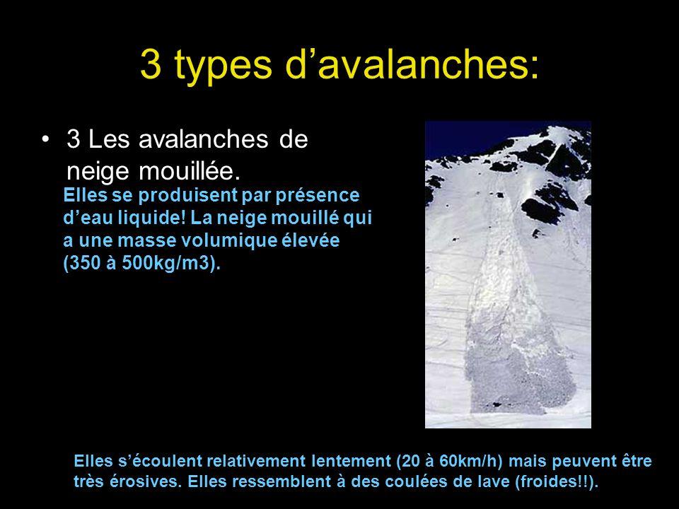 3 types davalanches: 3 Les avalanches de neige mouillée. Elles se produisent par présence deau liquide! La neige mouillé qui a une masse volumique éle