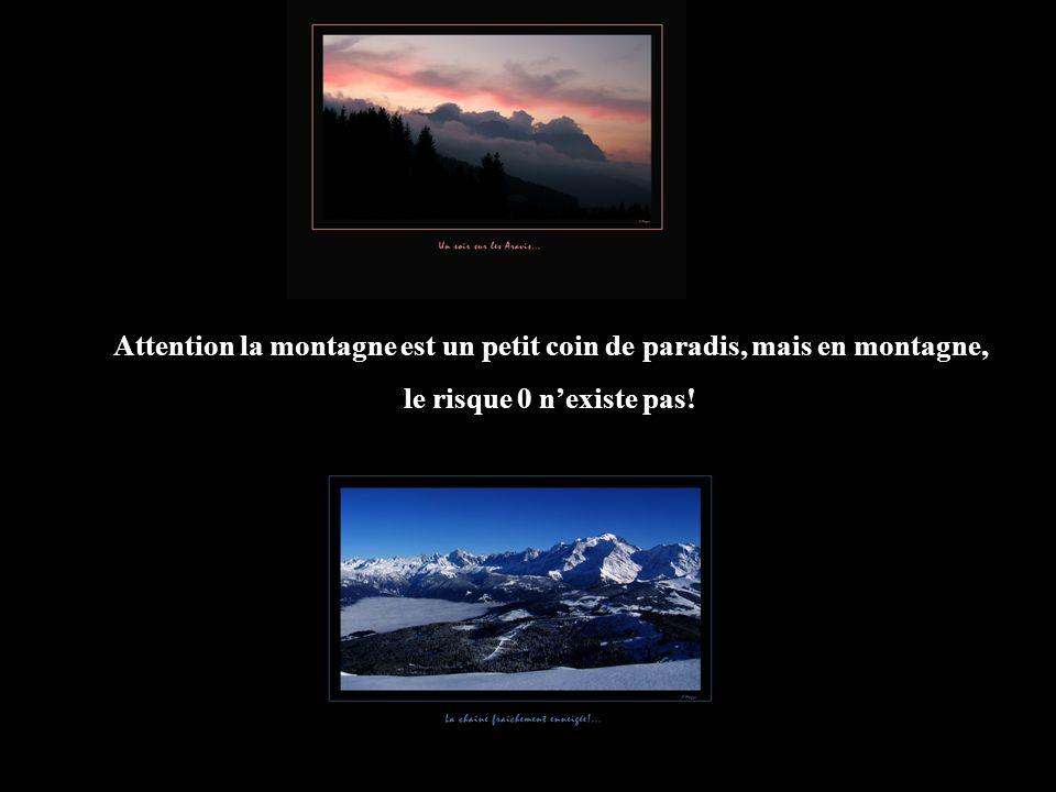 Attention la montagne est un petit coin de paradis, mais en montagne, le risque 0 nexiste pas!