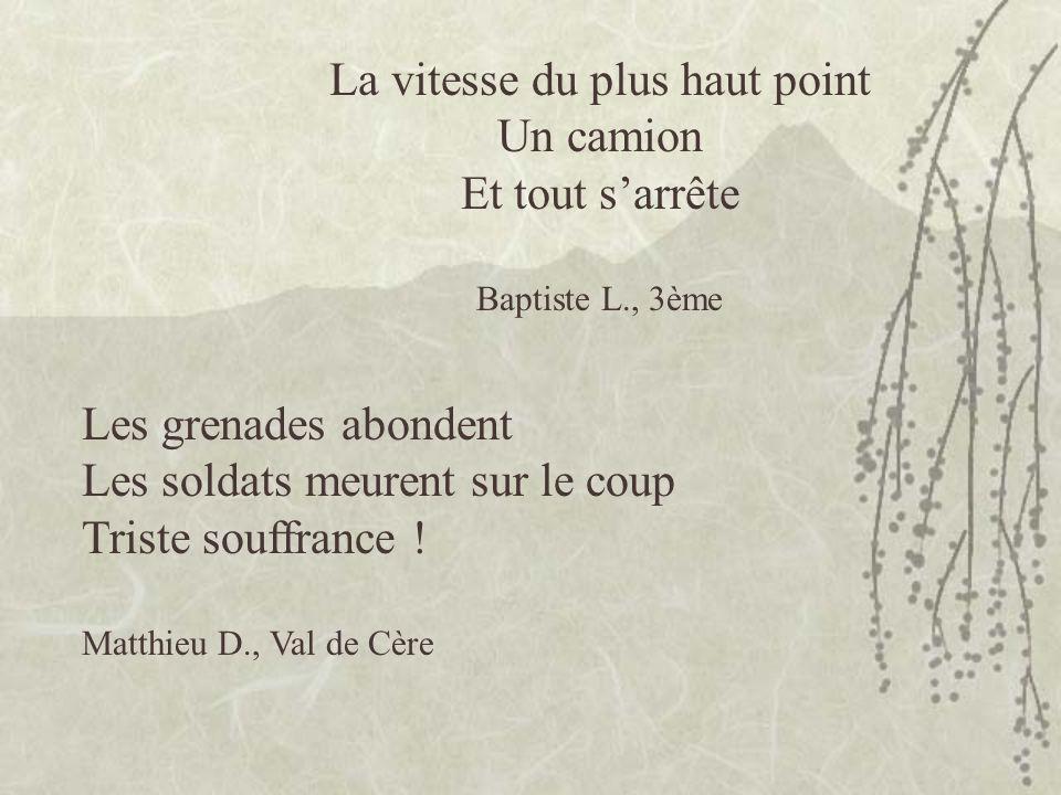 La vitesse du plus haut point Un camion Et tout sarrête Baptiste L., 3ème Les grenades abondent Les soldats meurent sur le coup Triste souffrance .