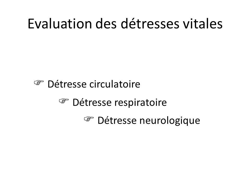 Evaluation des détresses vitales Détresse circulatoire Détresse respiratoire Détresse neurologique