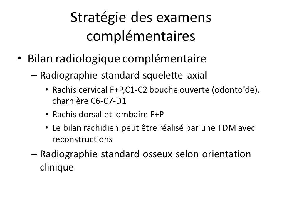 Stratégie des examens complémentaires Bilan radiologique complémentaire – Radiographie standard squelette axial Rachis cervical F+P,C1-C2 bouche ouver