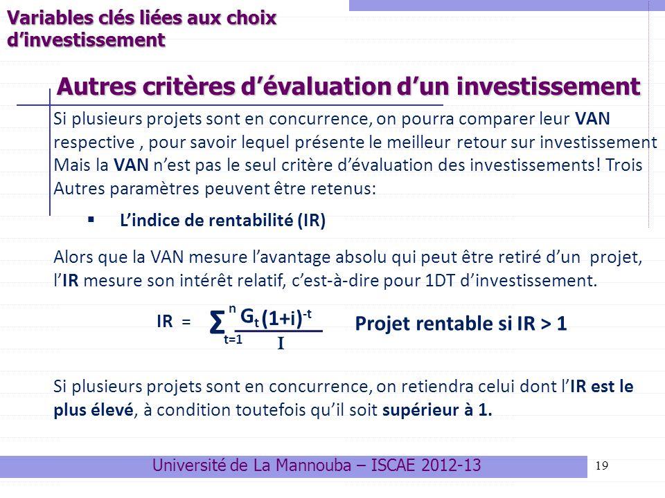 19 Si plusieurs projets sont en concurrence, on pourra comparer leur VAN respective, pour savoir lequel présente le meilleur retour sur investissement