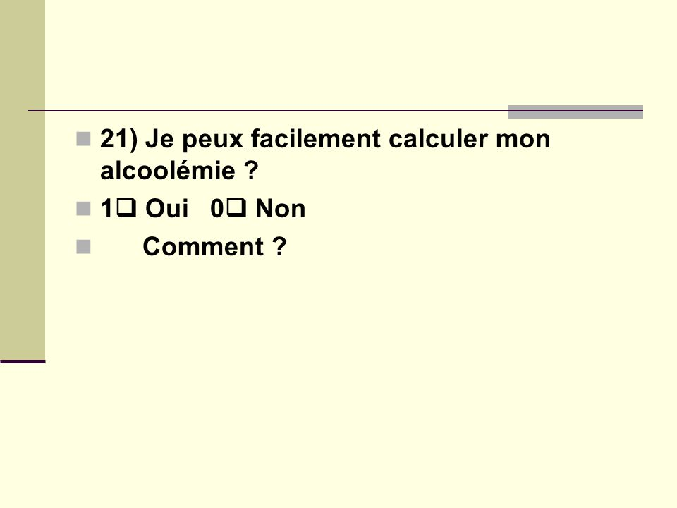 21) Je peux facilement calculer mon alcoolémie 1 Oui 0 Non Comment