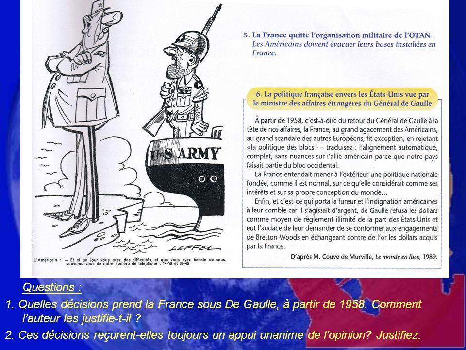 Questions : 1. Quelles décisions prend la France sous De Gaulle, à partir de 1958. Comment lauteur les justifie-t-il ? 2. Ces décisions reçurent-elles