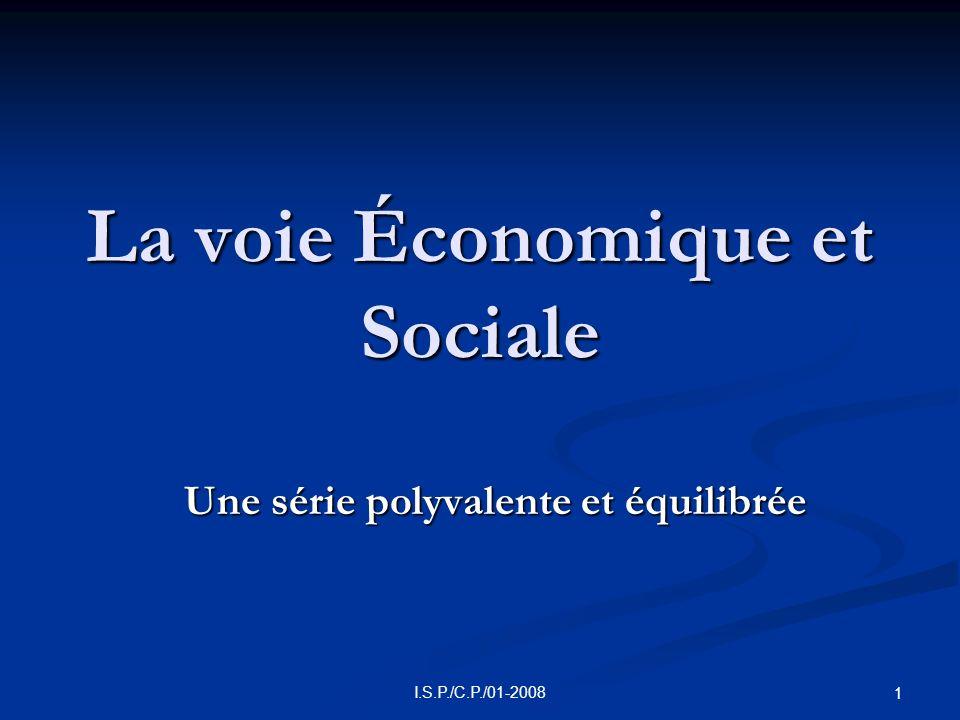 I.S.P./C.P./01-2008 1 La voie Économique et Sociale Une série polyvalente et équilibrée