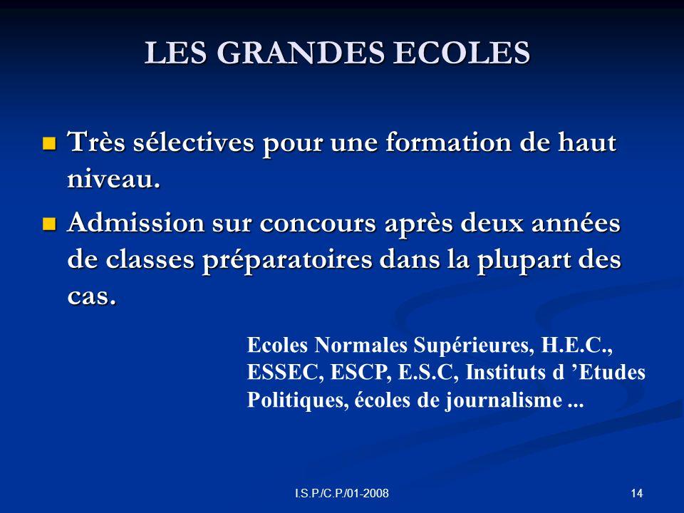 14I.S.P./C.P./01-2008 LES GRANDES ECOLES Très sélectives pour une formation de haut niveau.