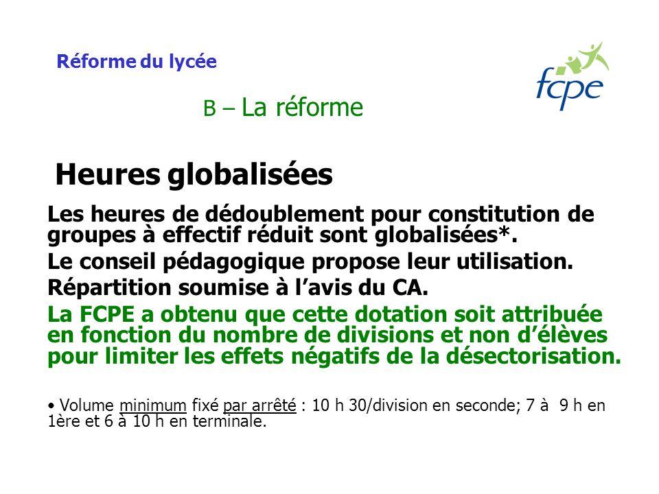Réforme du lycée B – La réforme Heures globalisées Les heures de dédoublement pour constitution de groupes à effectif réduit sont globalisées*.