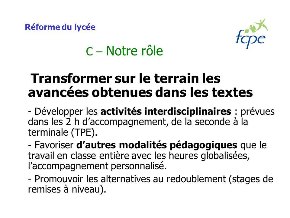 Réforme du lycée C – Notre rôle Transformer sur le terrain les avancées obtenues dans les textes - Développer les activités interdisciplinaires : prévues dans les 2 h daccompagnement, de la seconde à la terminale (TPE).