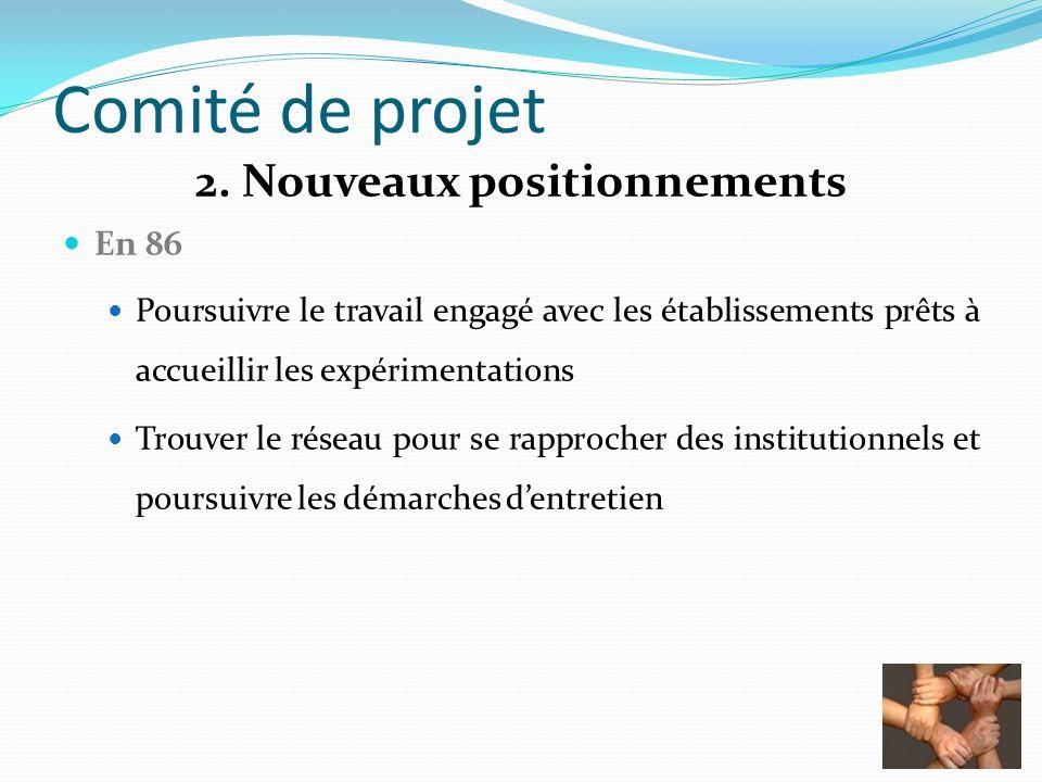 Comité de projet 2. Nouveaux positionnements En 86 Poursuivre le travail engagé avec les établissements prêts à accueillir les expérimentations Trouve