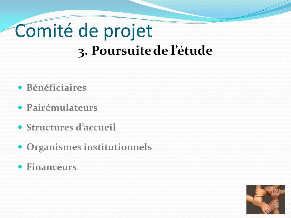Comité de projet 3. Poursuite de létude Bénéficiaires Pairémulateurs Structures daccueil Organismes institutionnels Financeurs
