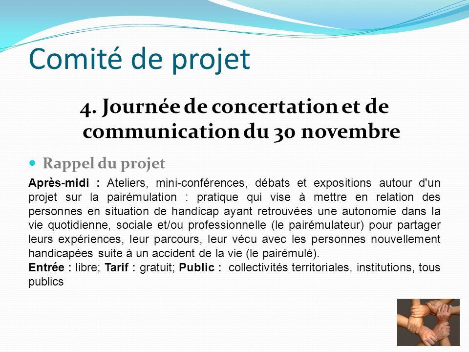 Comité de projet 4. Journée de concertation et de communication du 30 novembre Rappel du projet Après-midi : Ateliers, mini-conférences, débats et exp