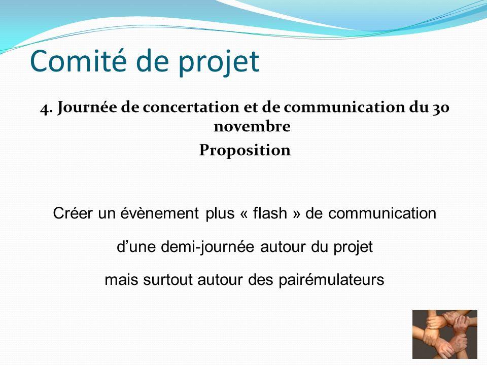 Comité de projet 4. Journée de concertation et de communication du 30 novembre Proposition Créer un évènement plus « flash » de communication dune dem