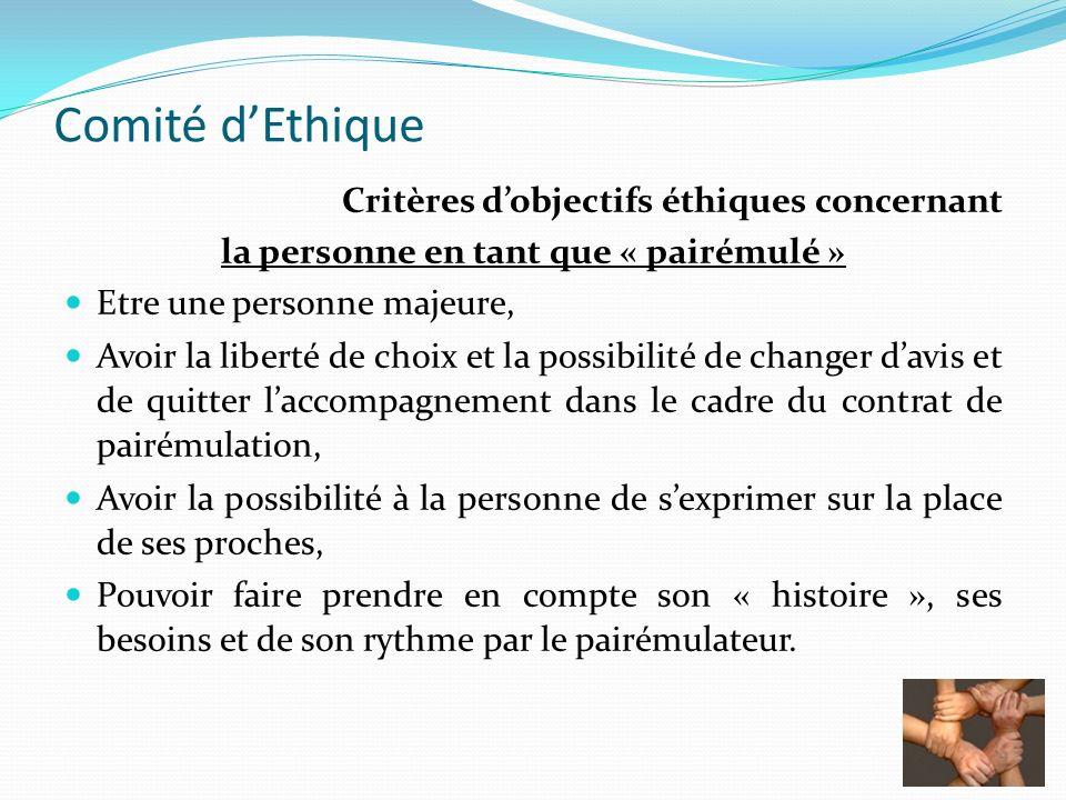 Comité dEthique Critères dobjectifs éthiques concernant la personne en tant que « pairémulé » Etre une personne majeure, Avoir la liberté de choix et
