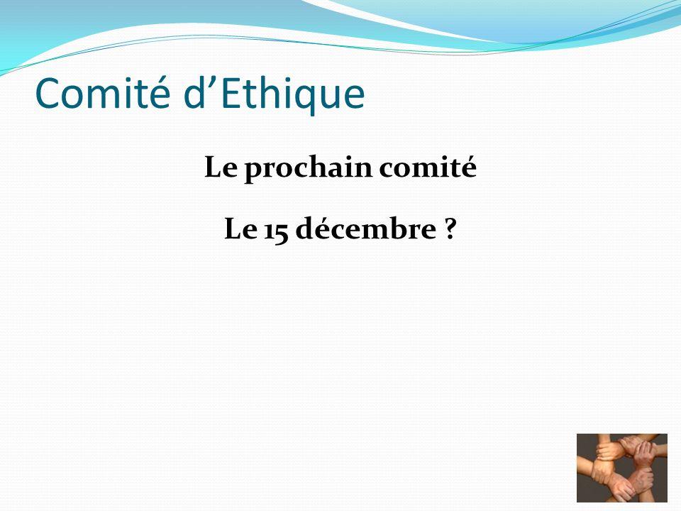 Comité dEthique Le prochain comité Le 15 décembre ?
