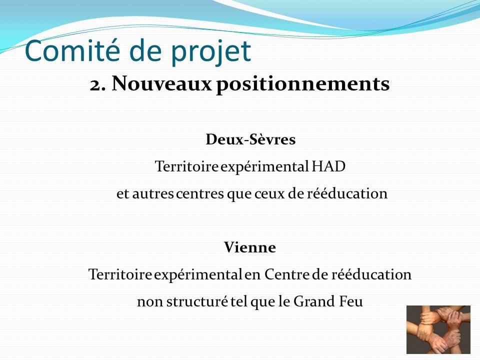 Comité de projet 2. Nouveaux positionnements Deux-Sèvres Territoire expérimental HAD et autres centres que ceux de rééducation Vienne Territoire expér