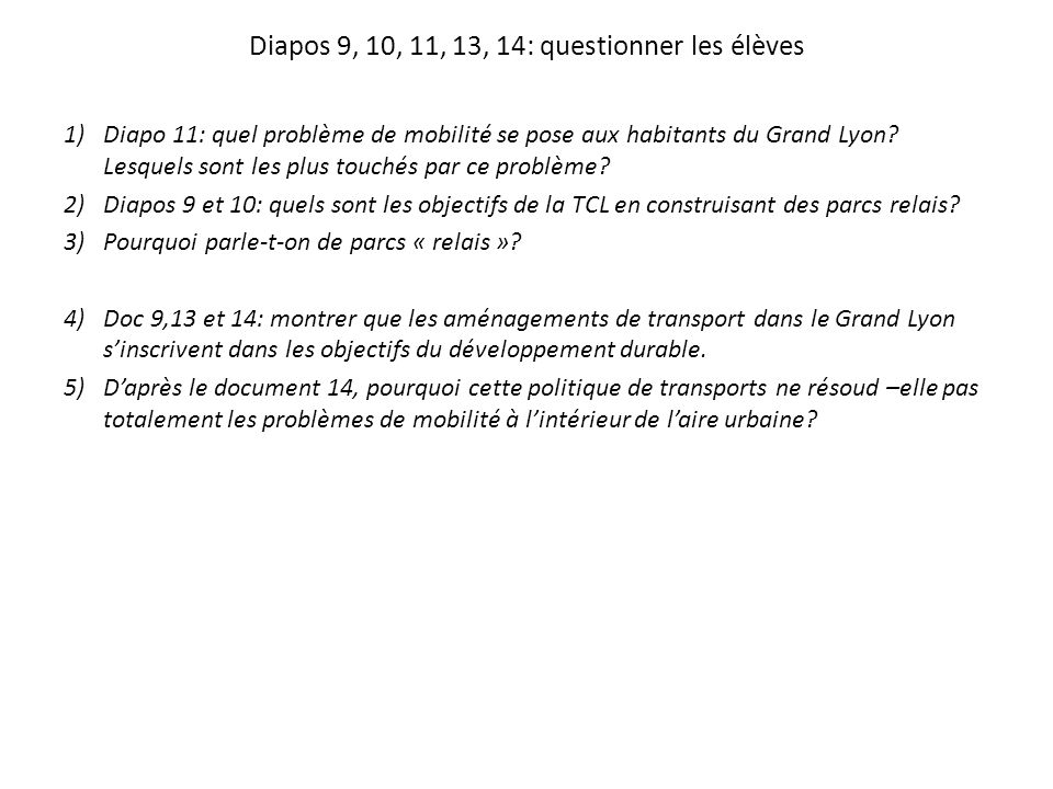 Diapos 9, 10, 11, 13, 14: questionner les élèves 1)Diapo 11: quel problème de mobilité se pose aux habitants du Grand Lyon? Lesquels sont les plus tou