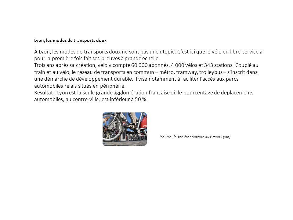 Lyon, les modes de transports doux À Lyon, les modes de transports doux ne sont pas une utopie. Cest ici que le vélo en libre-service a pour la premiè