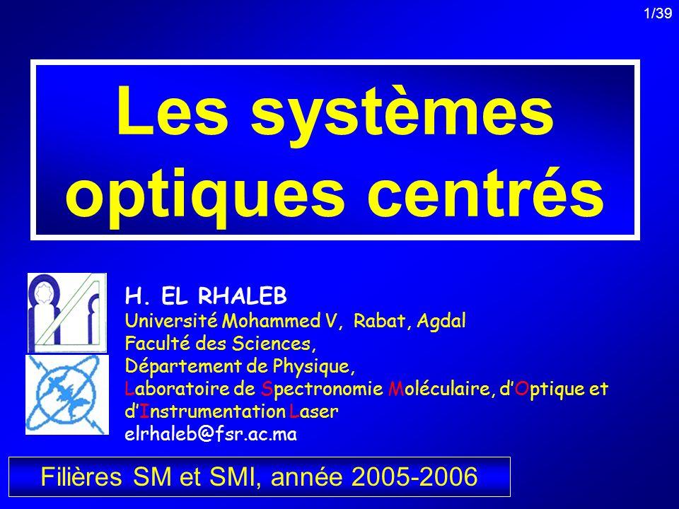 1/39 Les systèmes optiques centrés Filières SM et SMI, année 2005-2006 H. EL RHALEB Université Mohammed V, Rabat, Agdal Faculté des Sciences, Départem