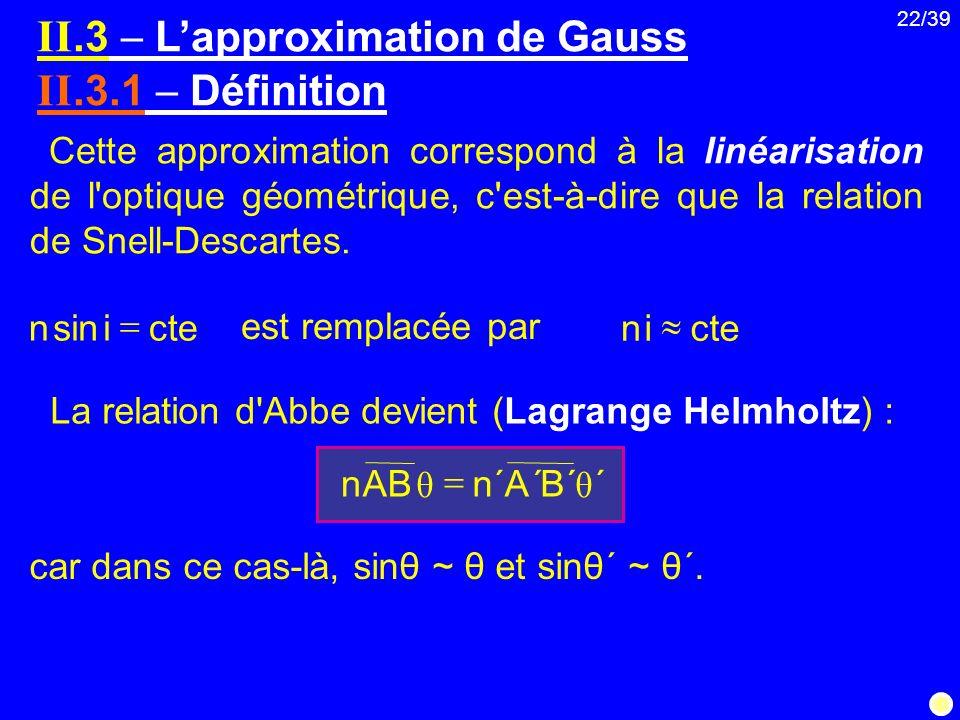 22/39 Cette approximation correspond à la linéarisation de l'optique géométrique, c'est-à-dire que la relation de Snell-Descartes. est remplacée par L