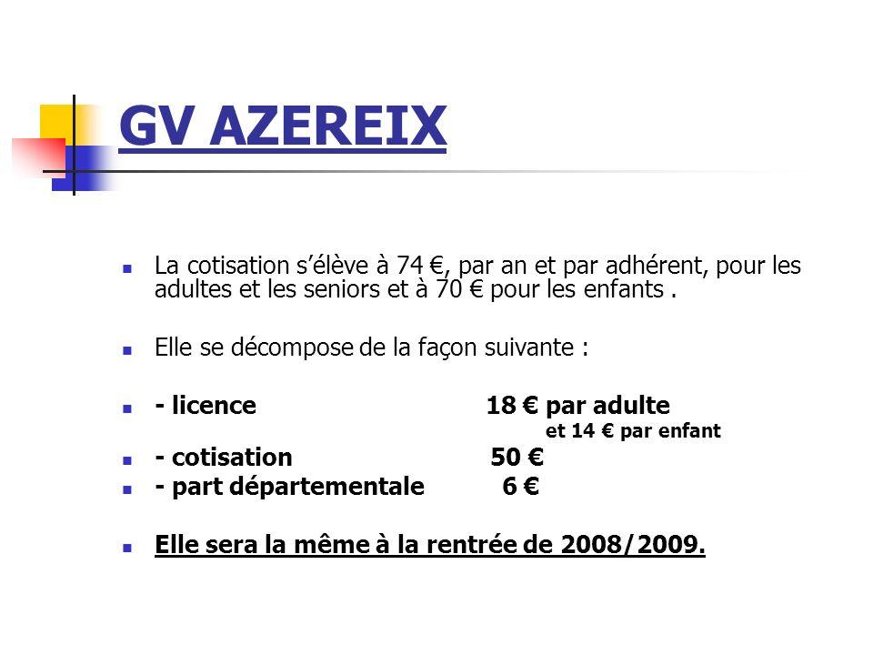 GV AZEREIX La cotisation sélève à 74, par an et par adhérent, pour les adultes et les seniors et à 70 pour les enfants. Elle se décompose de la façon