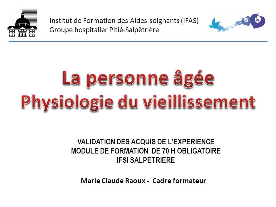 Institut de Formation des Aides-soignants (IFAS) Groupe hospitalier Pitié-Salpêtrière Marie Claude Raoux - Cadre formateur VALIDATION DES ACQUIS DE LE