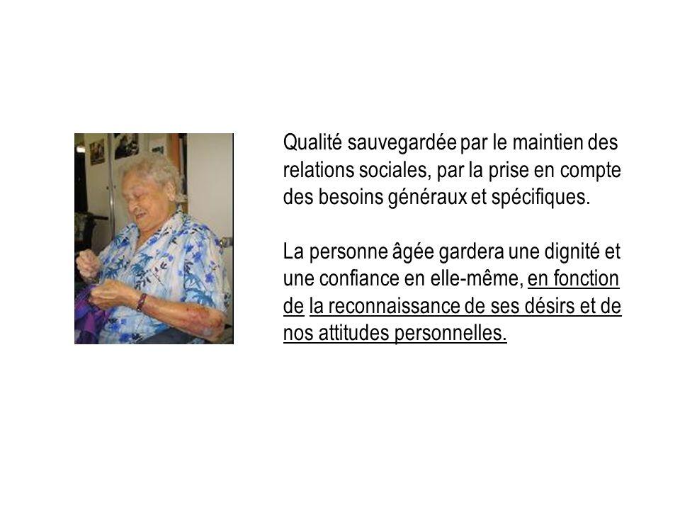 Qualité sauvegardée par le maintien des relations sociales, par la prise en compte des besoins généraux et spécifiques. La personne âgée gardera une d