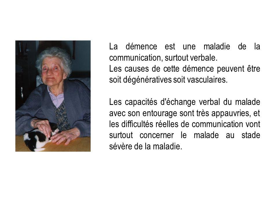 La démence est une maladie de la communication, surtout verbale. Les causes de cette démence peuvent être soit dégénératives soit vasculaires. Les cap