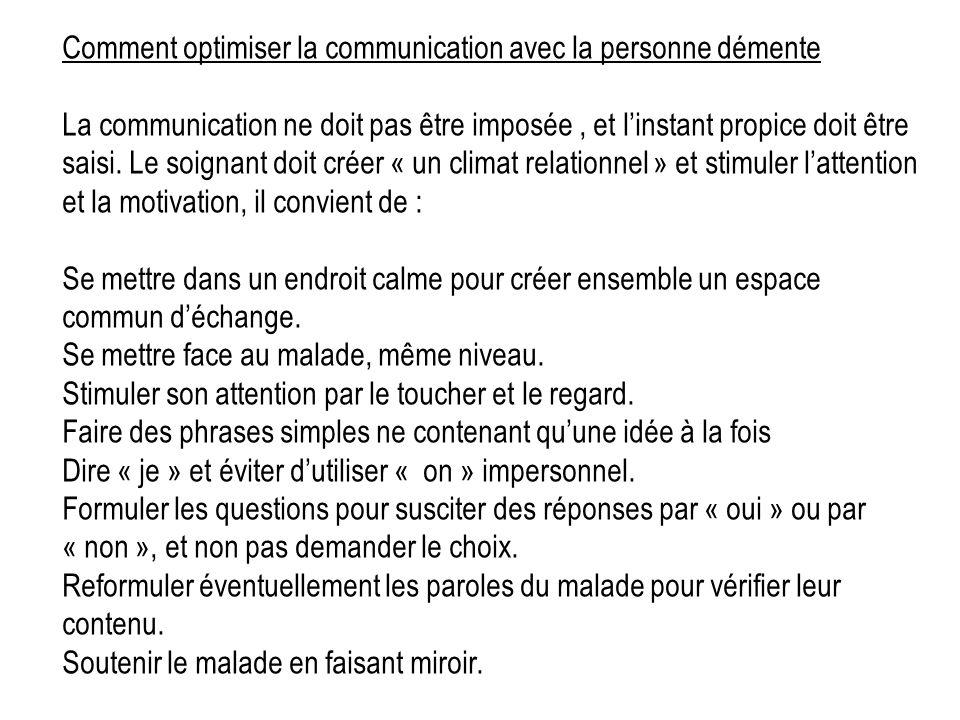 Comment optimiser la communication avec la personne démente La communication ne doit pas être imposée, et linstant propice doit être saisi. Le soignan