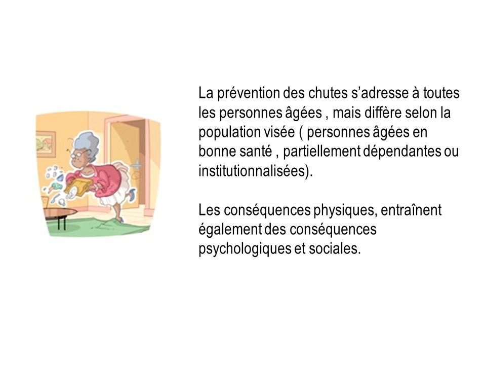 La prévention des chutes sadresse à toutes les personnes âgées, mais diffère selon la population visée ( personnes âgées en bonne santé, partiellement