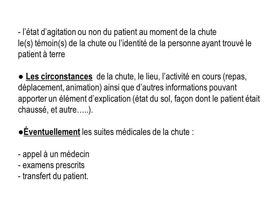 - létat dagitation ou non du patient au moment de la chute le(s) témoin(s) de la chute ou lidentité de la personne ayant trouvé le patient à terre Les