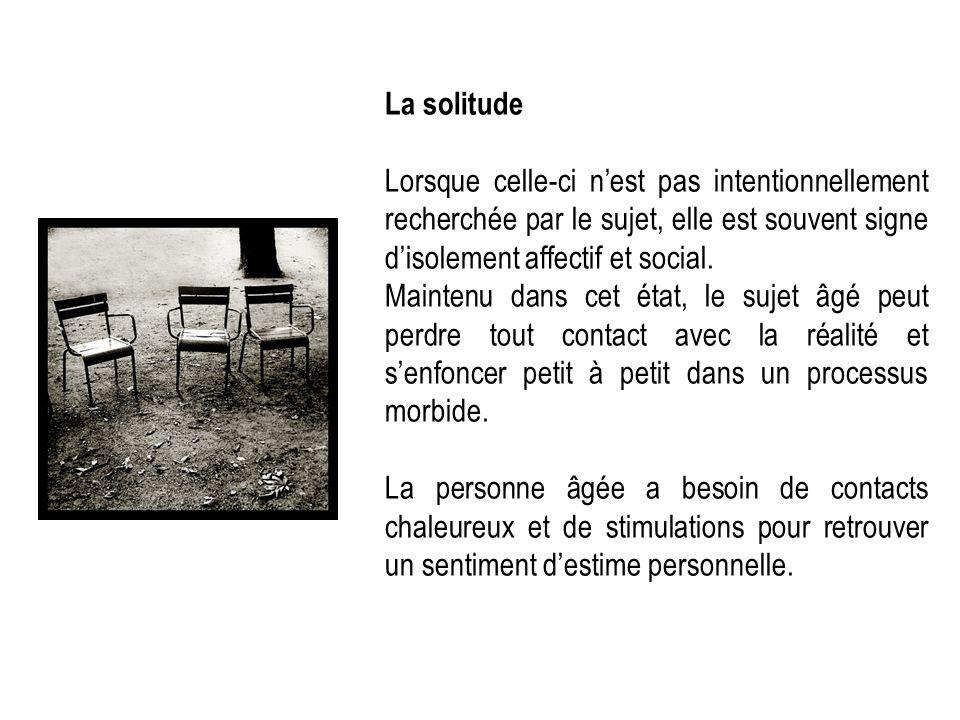 La solitude Lorsque celle-ci nest pas intentionnellement recherchée par le sujet, elle est souvent signe disolement affectif et social. Maintenu dans