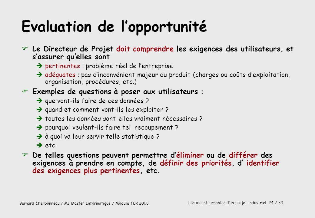 Bernard Cherbonneau / M1 Master Informatique / Module TER 2008 Les incontournables dun projet industriel 24 / 39 Evaluation de lopportunité FLe Direct