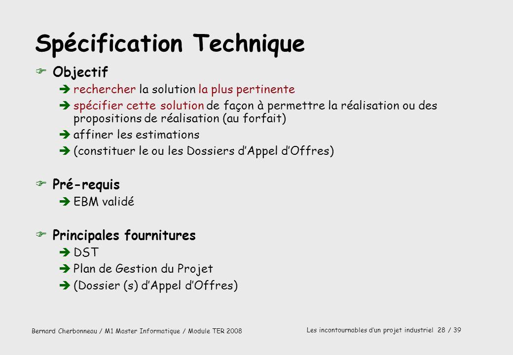 Bernard Cherbonneau / M1 Master Informatique / Module TER 2008 Les incontournables dun projet industriel 28 / 39 Spécification Technique FObjectif ère