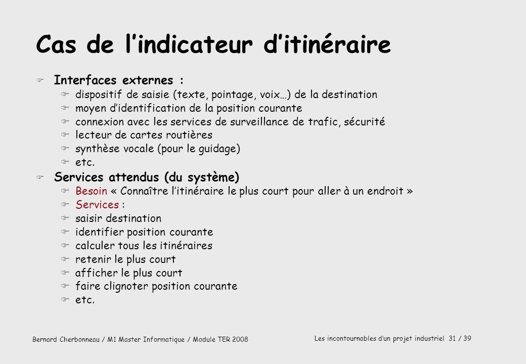 Bernard Cherbonneau / M1 Master Informatique / Module TER 2008 Les incontournables dun projet industriel 31 / 39 Cas de lindicateur ditinéraire F Inte
