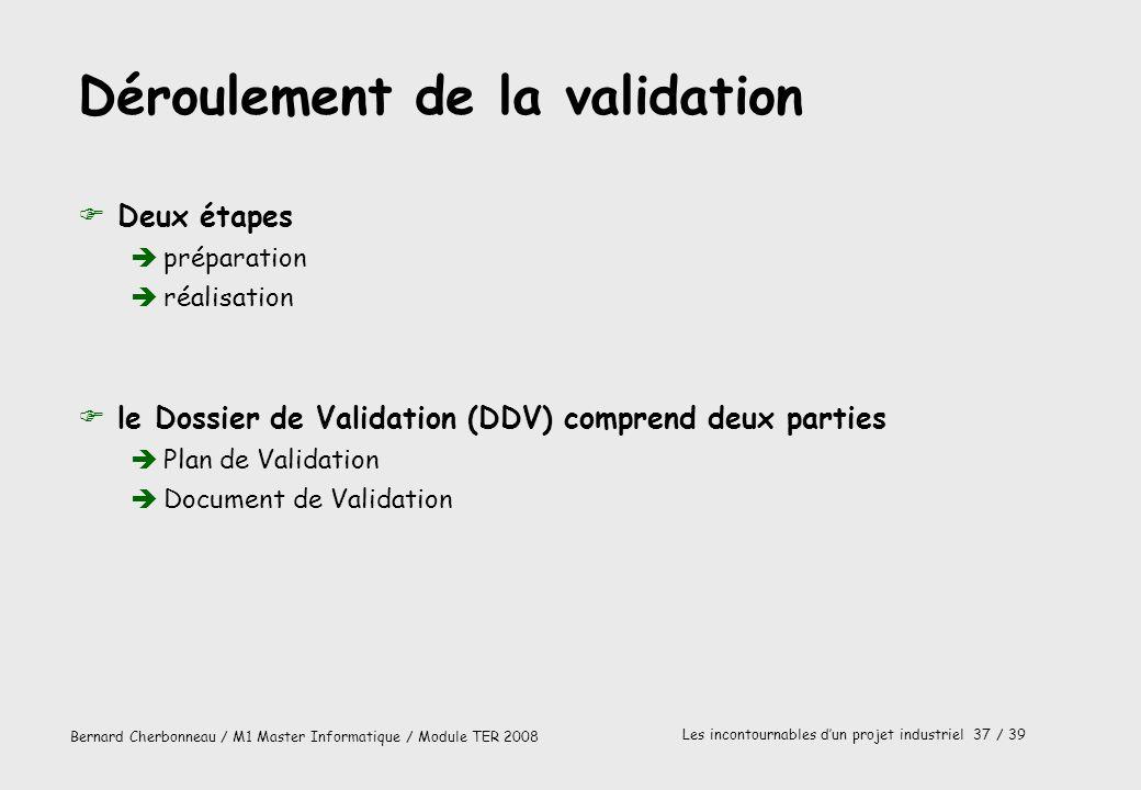 Bernard Cherbonneau / M1 Master Informatique / Module TER 2008 Les incontournables dun projet industriel 37 / 39 Déroulement de la validation FDeux ét