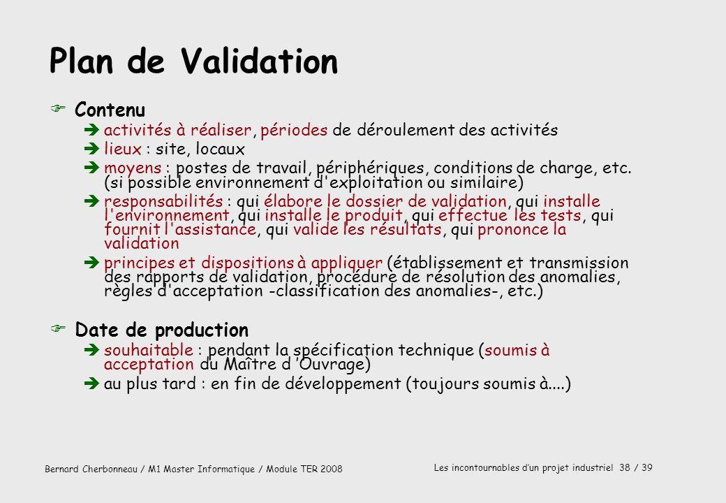 Bernard Cherbonneau / M1 Master Informatique / Module TER 2008 Les incontournables dun projet industriel 38 / 39 Plan de Validation FContenu èactivité