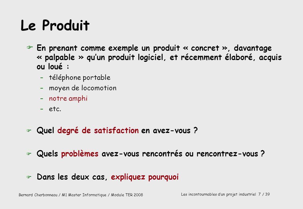 Bernard Cherbonneau / M1 Master Informatique / Module TER 2008 Les incontournables dun projet industriel 7 / 39 Le Produit FEn prenant comme exemple u
