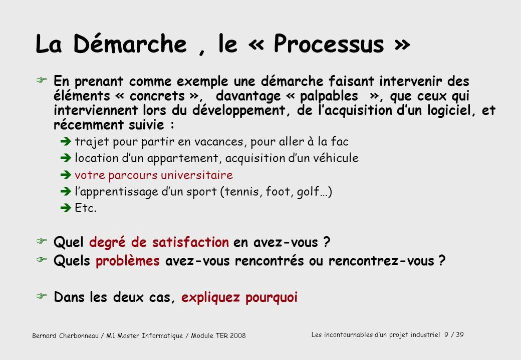 Bernard Cherbonneau / M1 Master Informatique / Module TER 2008 Les incontournables dun projet industriel 9 / 39 La Démarche, le « Processus » FEn pren