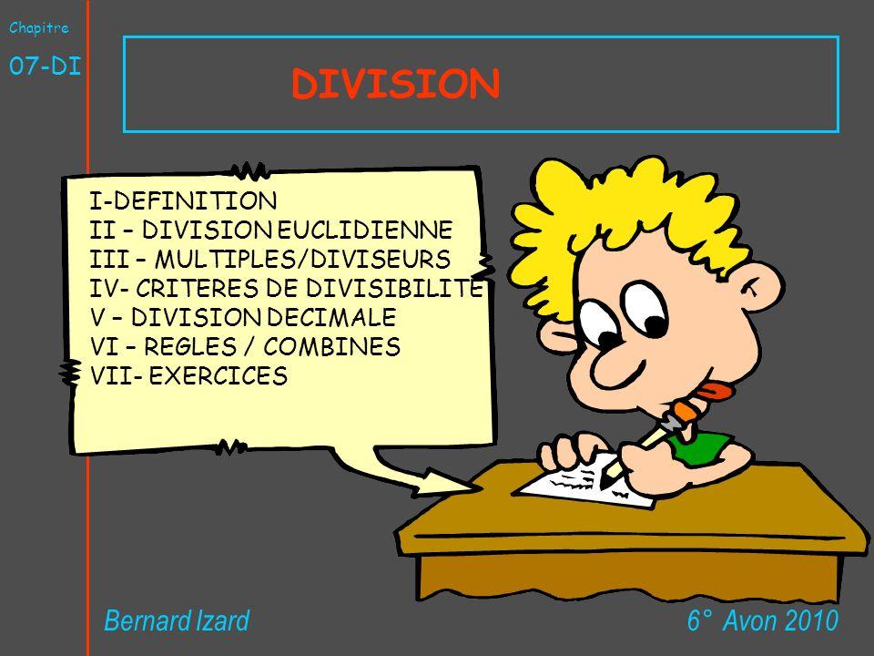 DIVISION 6° Avon 2010Bernard Izard Chapitre 07-DI I-DEFINITION II – DIVISION EUCLIDIENNE III – MULTIPLES/DIVISEURS IV- CRITERES DE DIVISIBILITE V – DI